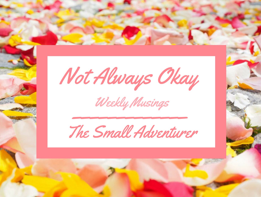 Not Always Okay || Weekly Musings