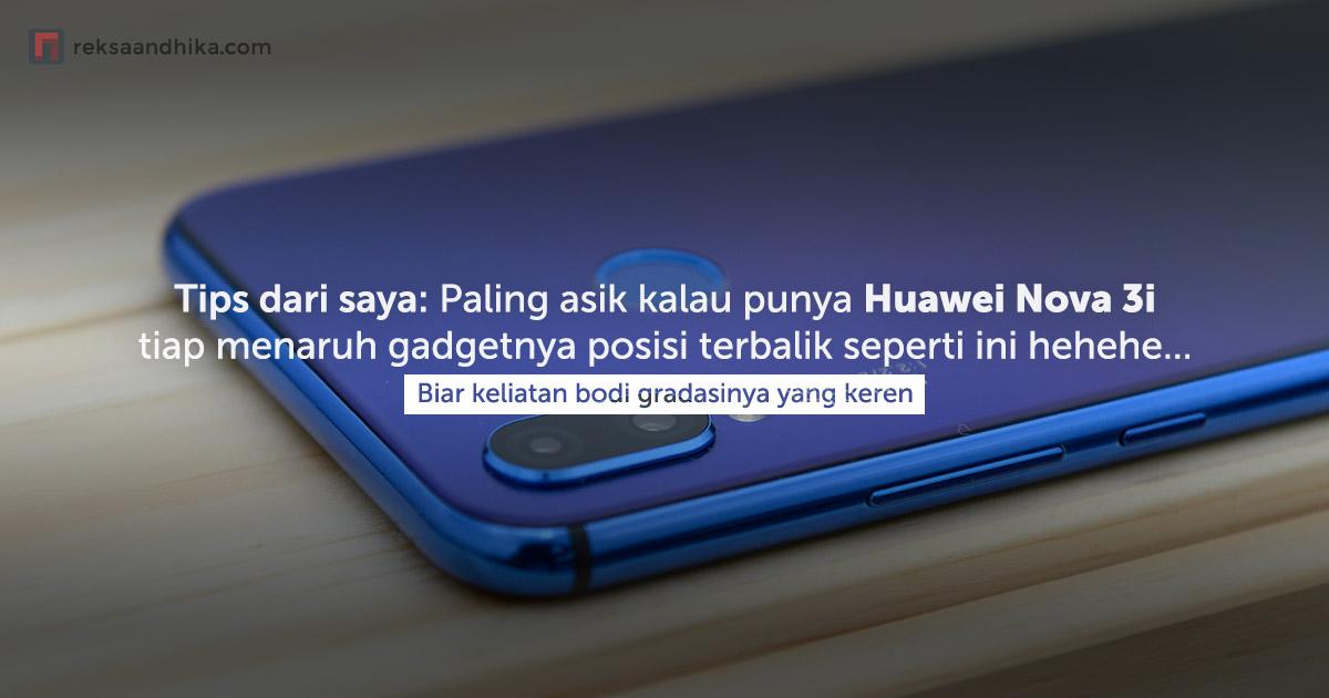 Tips kalau punya Huawei Nova 3i
