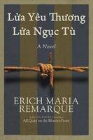 Lửa Yêu Thương Lửa Ngục Tù - Erich Maria Remarque