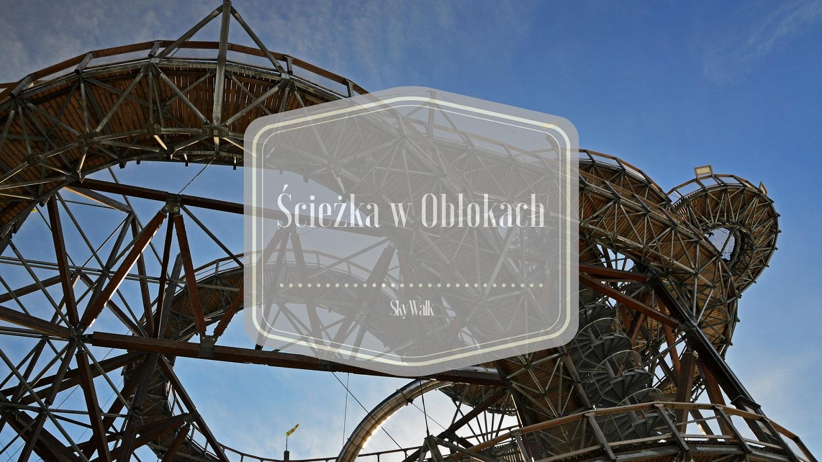 Ścieżka w obłokach - Sky Walk - Czechy - Dolni Morava