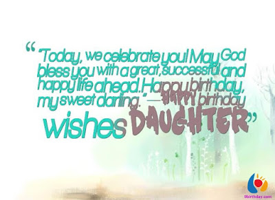 Happy Birthday wishes quotes for daughter: today, we celebrate you may God bless you with a great
