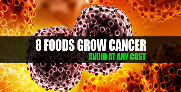 8 FOODS WHICH HELP CANCER GROWTH – STOP EATING THESE FOODS NOW!