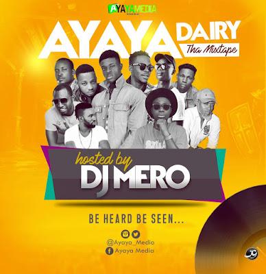 Mixtape: Ayaya Media Dairy Tha Mixtape @Ayaya_Media hosted by DJ Mero