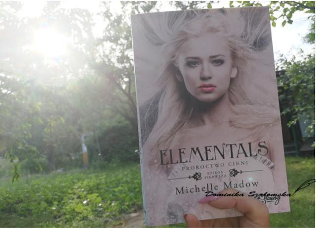 """#199 Recenzja książki """"Proroctwo Cieni. Księga Pierwsza. Elementals"""" Michelle Madow - Patronat Medialny"""