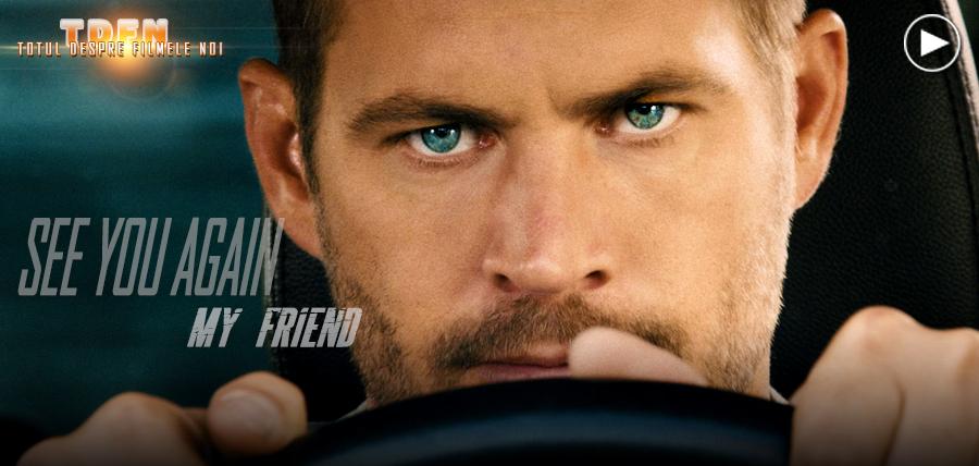 Furious 7, este un omagiu complet adus regretatului actor Paul Walker (CLICK PE IMAGINE PENTRU CLIPUL PIESEI DIN FURIOUS 7)