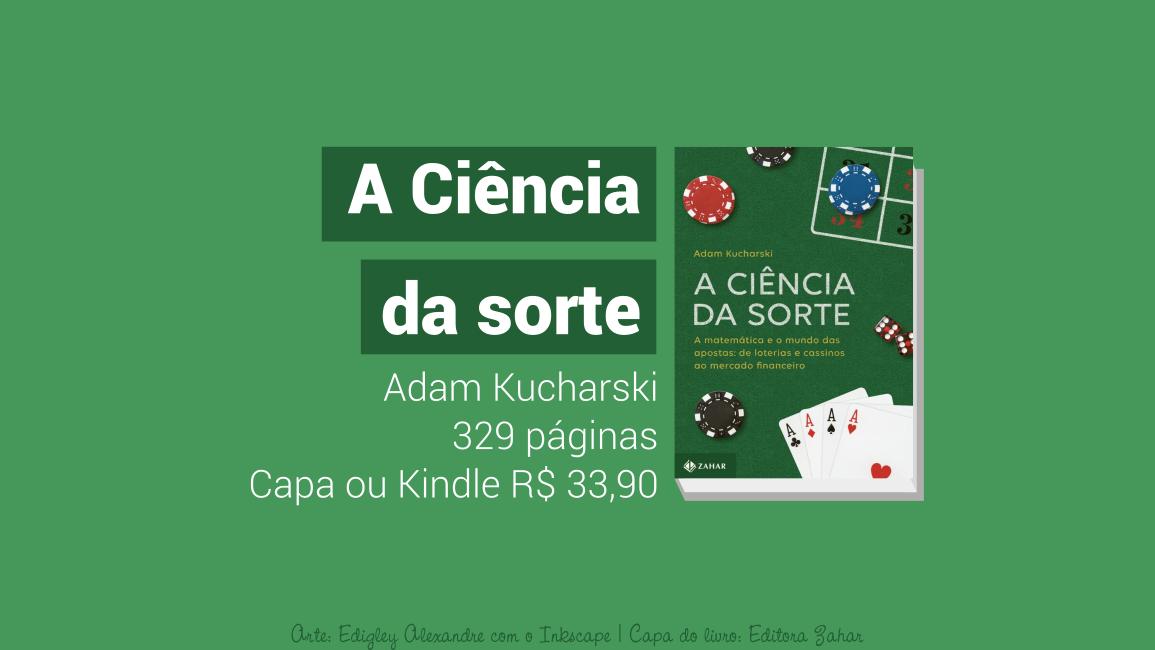 A ciência da sorte. A matemática e o mundo das apostas: de loterias e cassinos ao mercado financeiro [dica de livro]
