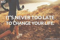It´s never too late to change your life