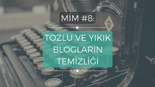 Mim #8: Tozlu ve Yıkık Blogların Temizliği