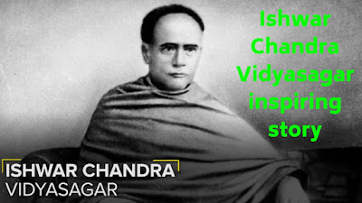Ishwar Chandra Vidyasagar heart touching Motivational story, In this post you will learn Ishwar Chandra Vidyasagar heart touching Motivational story, top motivational and inspirational quotes by happiness-guruji