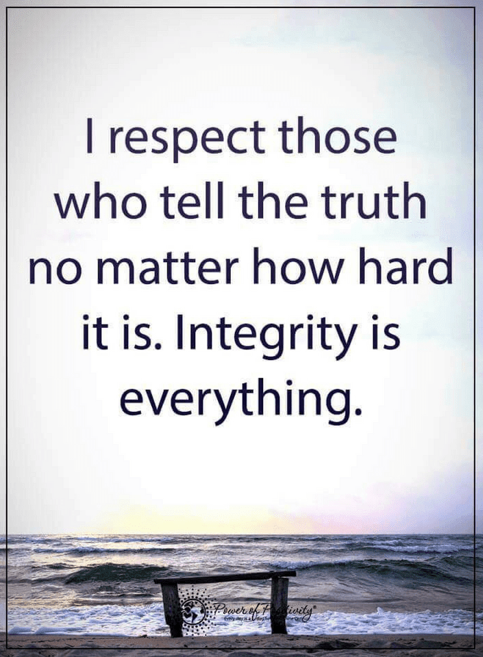 Respect those who never hide the truth behind the lies ...