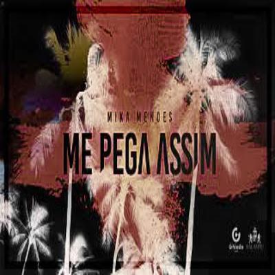 Mika Mendes - Me Pega Assim Download Mp3