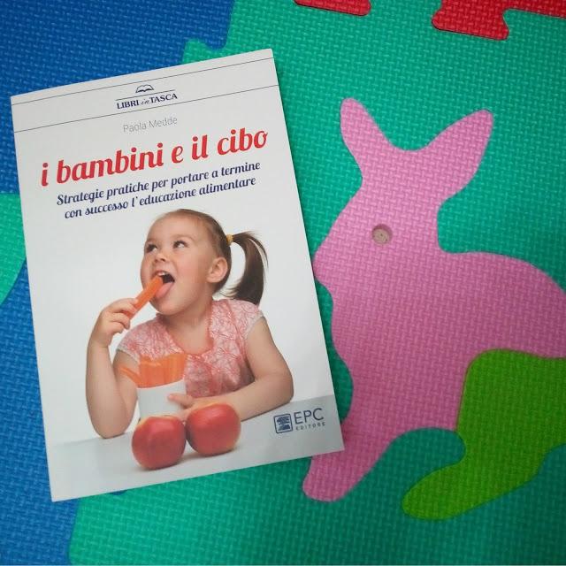 I bambini e il cibo - Un libro per seguire una corretta educazione alimentare