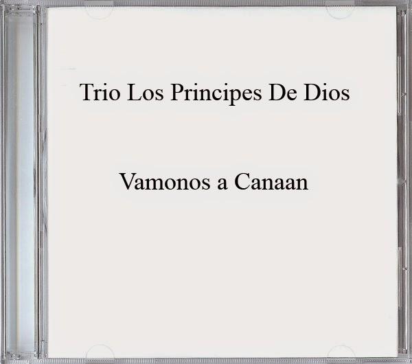 Trio Los Principes De Dios-Vamonos a Canaan-