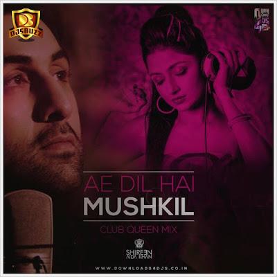 AE DIL HAI MUSHKIL (Club Queen Mix) DJ SHIREEN