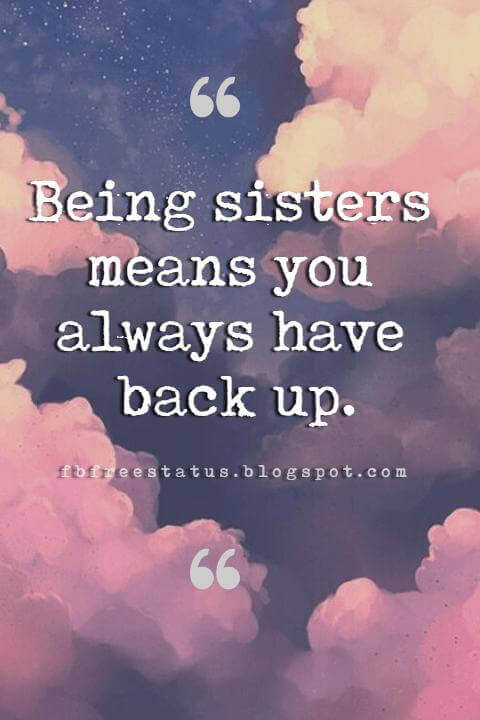 sister quotes on pinterest, Being sisters means you always have backup.