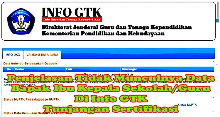 Penjelasan Tidak Munculnya Data Bapak Ibu Kepala Sekolah/Guru Di Info GTK Tunjangan Sertifikasi