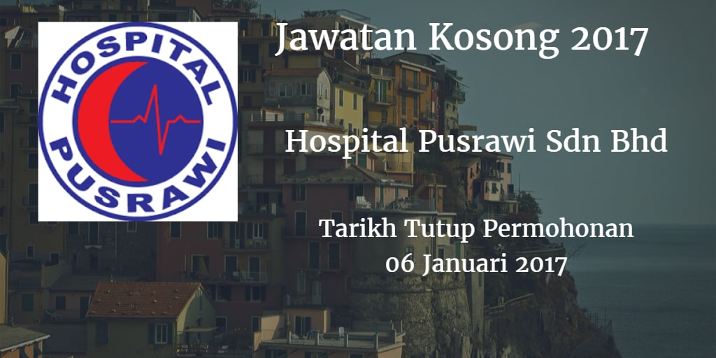 Jawatan Kosong Hospital Pusrawi Sdn Bhd  06 Januari 2017
