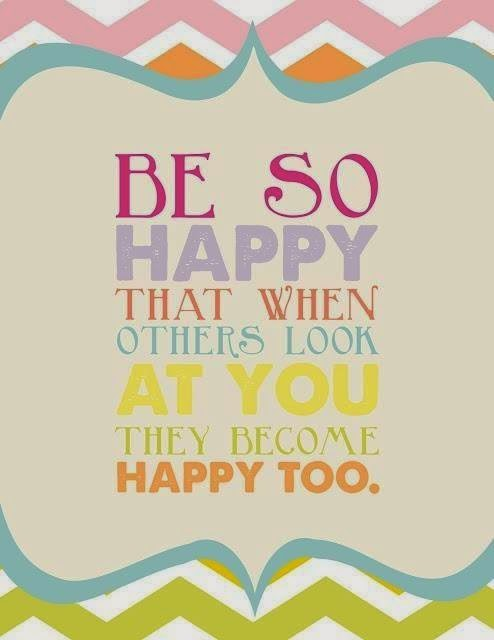 Be So Happy That When Others Look At You They Become Happy Too Quotes