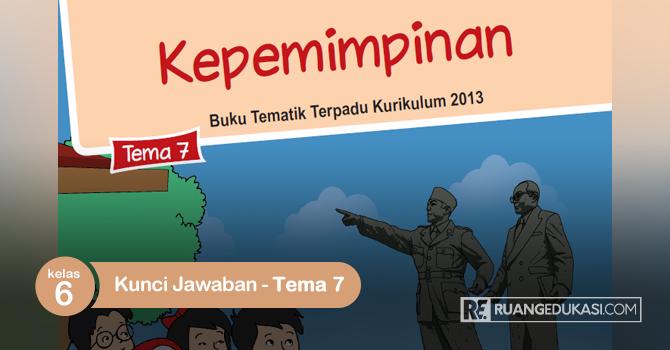 Kunci Jawaban Buku Siswa Tematik Kelas 6 Tema 7 Kepemimpinan Kurikulum 2013