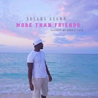 """Download the new single by R&B artist, Dreams Brown. Stream/Download """"More Than Friends"""" on iTunes/Apple Music"""