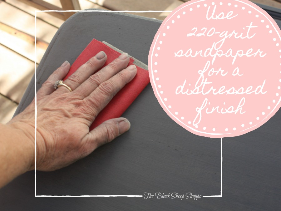 Use 220-grit sandpaper for a distressed finish.
