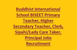Buddhist International School BISEET Primary Teacher, Higher Secondary Teacher, Clerk, Sipahi/Lady Care Taker, Principal Jobs Recruitment