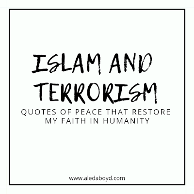 ISLAM AND TERRORISM - QUOTES OF PEACE THAT RESTORE MY FAITH IN HUMANITY | by Aleda Boyd
