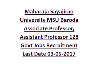 Maharaja Sayajirao University MSU Baroda Associate Professor, Assistant Professor 128 Govt Jobs Recruitment Last Date 03-05-2017