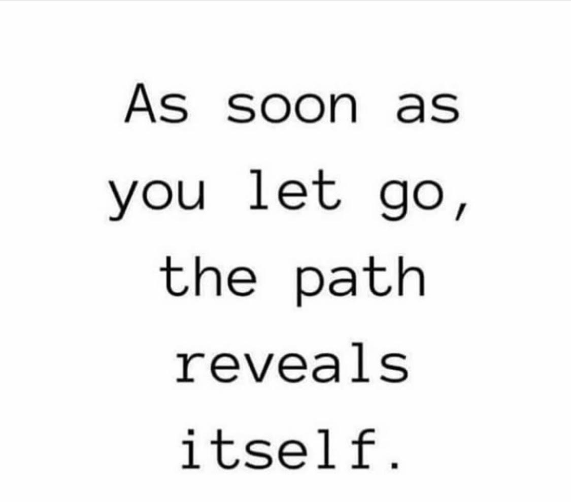"""As Soon As You Let Go, the Path Reveals Itself."""