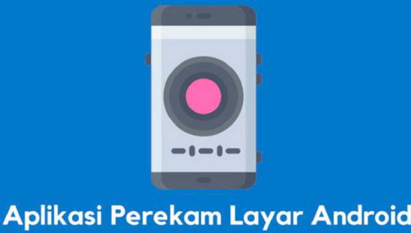 Aplikasi Perekam Layar Terbaik Di Android