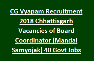 CG Vyapam Recruitment 2018 Chhattisgarh Vacancies of Board Coordinator (Mandal Samyojak) 40 Govt Jobs Apply Online
