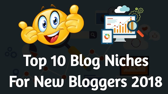 Top 10 Blog Niches For New Bloggers 2018
