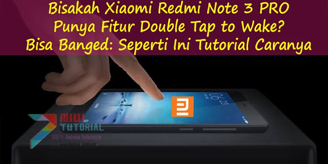 Bisakah Xiaomi Redmi Note 3 PRO Punya Fitur Double Tap to Wake? Bisa Banged: Seperti Ini Tutorial Caranya