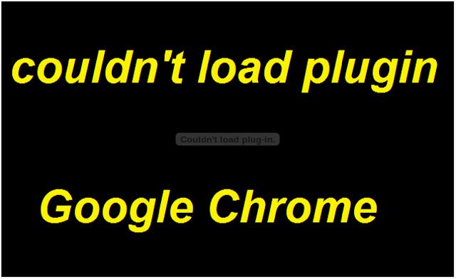 حل مشكلة couldn't load plugin في متصفح Google Chrome