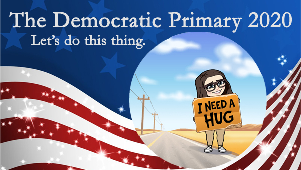 image of a cartoon version of me standing on the side of a road hitchhiking while holding a sign reading 'I need a hug,' pictured in front of a patriotic stars-and-stripes graphic, to which I've added text reading: 'The Democratic Primary 2020: Let's do this thing.'