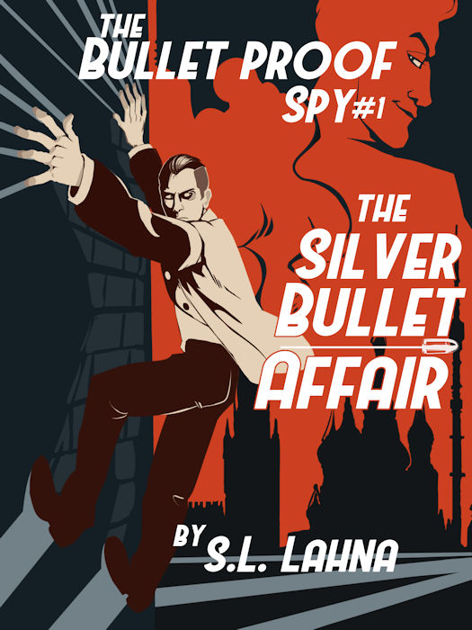 Cover Reveal: THE BULLETPROOF SPY #1: THE SILVER BULLET AFFAIR by S.L. Lahna