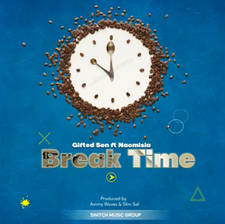 AUDIO | Gifted Son Ft. Naomisia _ Break Time MP3 | Download
