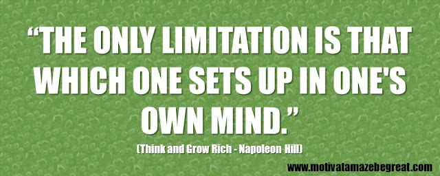 "56 Best Think And Grow Rich Quotes by Napoleon Hill:  ""The only limitation is that which one sets up in one's own mind."""