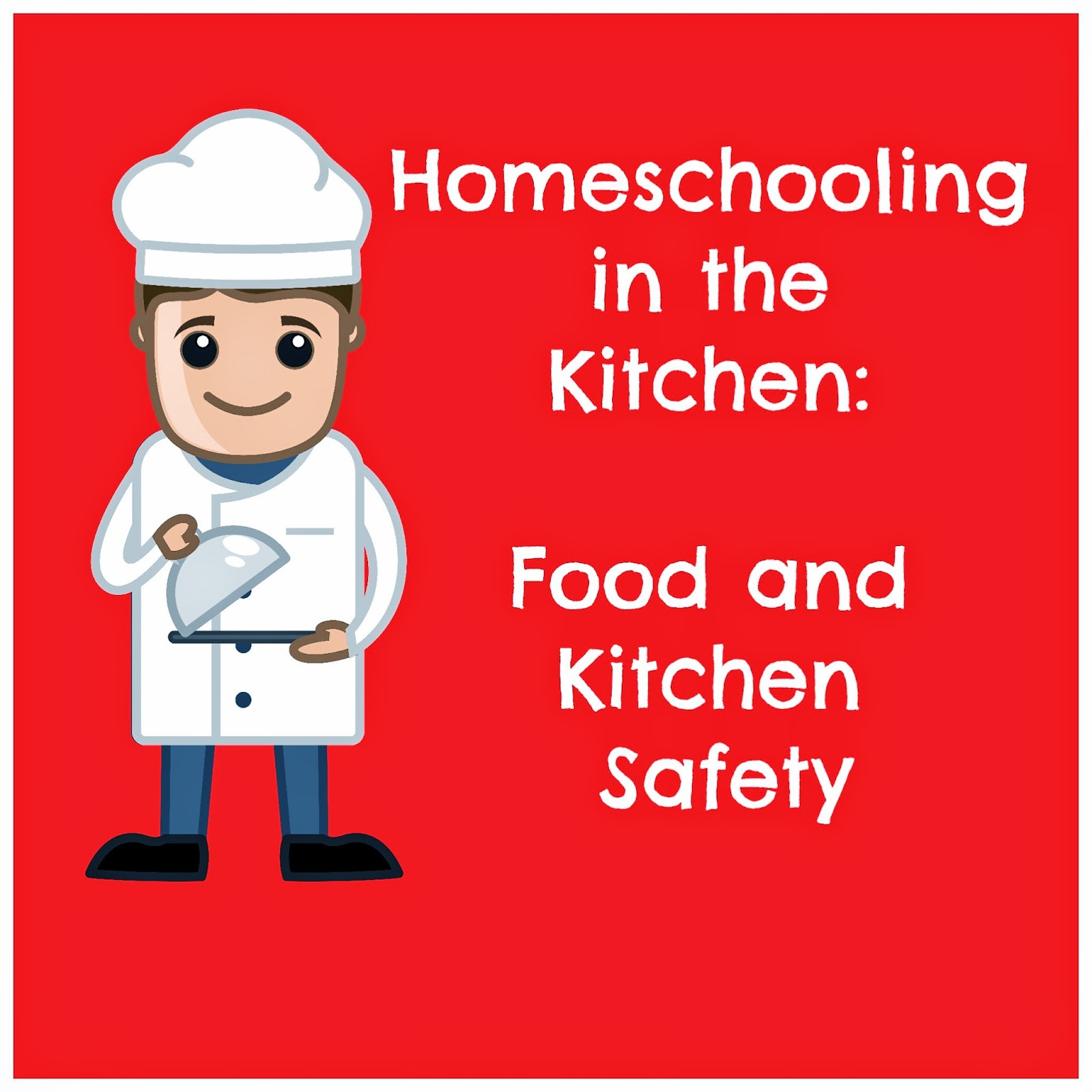 Homeschooling in the Kitchen: Food and Kitchen Safety