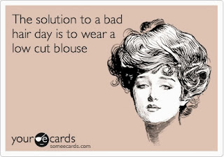 Hilarious card quote bad hair day picture - the solution to a bad hair day is to wear a low cut blouse