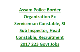 Assam Police Border Organization Ex Serviceman Constable, SI Sub Inspector, Head Constable, Recruitment 2017 223 Govt Jobs