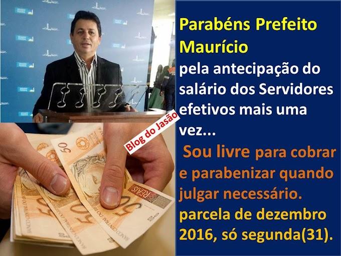 Parabéns Prefeito Maurício por antecipar o salário dos Servidores efetivos mais uma vez, sou livre para cobrar e parabenizar quando julgar necessário, parcela de dezembro só segunda(31).