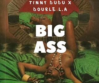 "DOWNLOAD MP3: Tinny Dudu ft Double L.A ""Big Ass'"