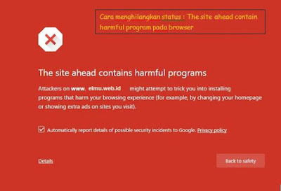 Cara menghilangkan peringatan the site ahead contains harmful programs pada Blog dan browser