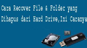 Cara Recover File & Folder yang Dihapus dari Hard Drive,Ini Caranya 1