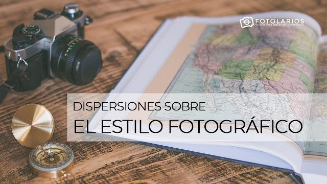 Dispersiones sobre el estilo fotográfico