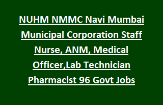 NUHM NMMC Navi Mumbai Municipal Corporation Staff Nurse, ANM, Medical Officer,Lab Technician Pharmacist 96 Govt Jobs