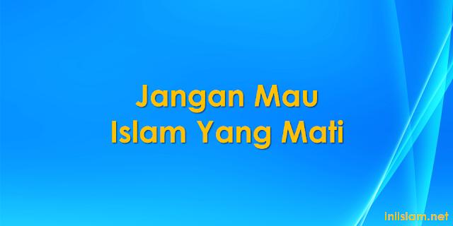 jangan-mau-islam-yang-mati