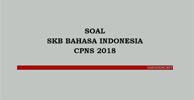 Soal SKB Bahasa Indonesia CPNS 2018