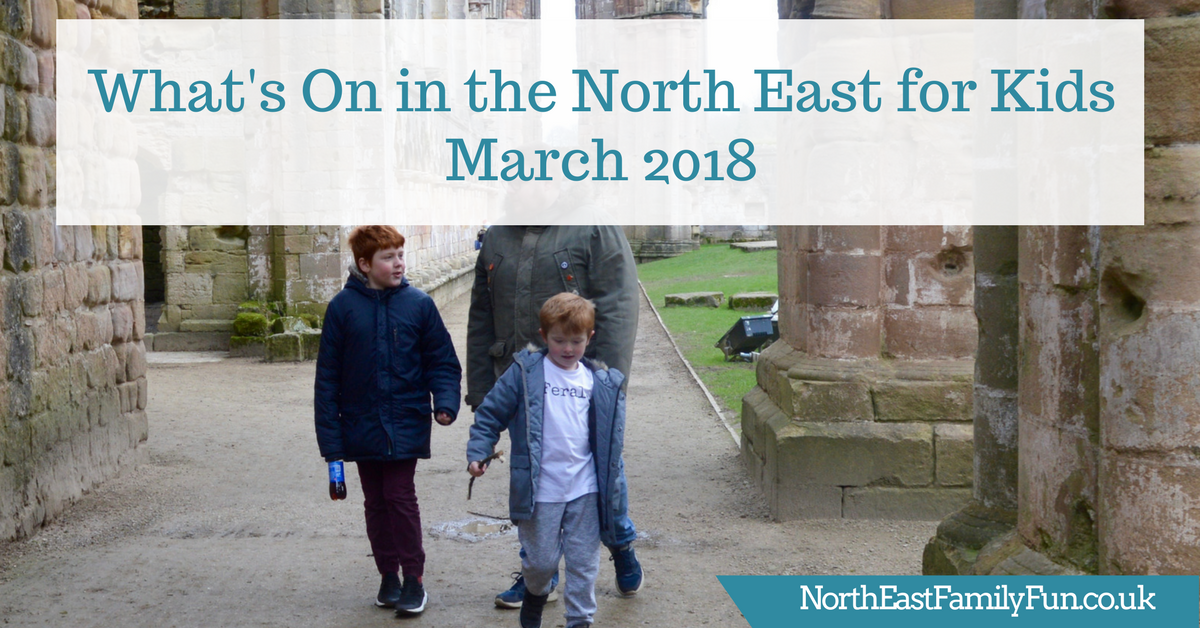 What's On in the North East for Kids | March 2018